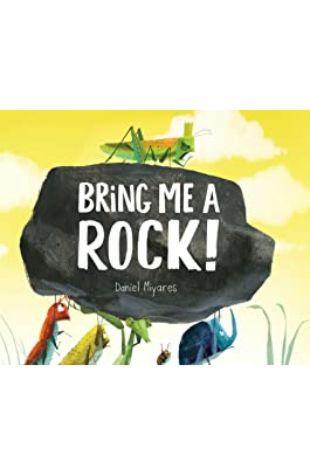 Bring Me a Rock! Daniel Miyares