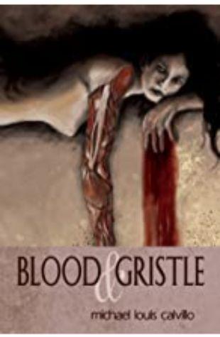 Blood and Gristle Michael Louis Calvillo