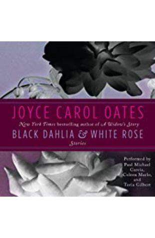Black Dahlia and White Rose: Stories by Joyce Carol Oates