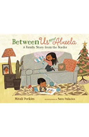 Between Us and Abuela: A Family Story from the Border Mitali Perkins
