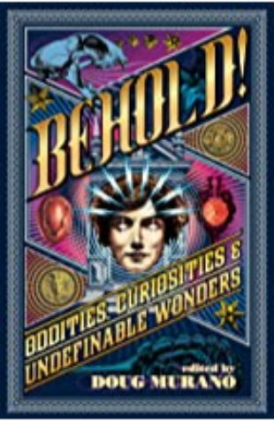 Behold!: Oddities, Curiosities and Undefinable Wonders by Doug Murano