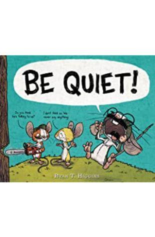 Be Quiet! Ryan T. Higgins