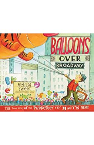Balloons Over Broadway: The True Story of the Puppeteer of the Macy's Parade by Melissa Sweet