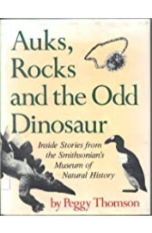 Auks, Rocks, and the Odd Dinosaur: Inside Stories from the Smithsonian's Museum of Natural History by Peggy Thomson