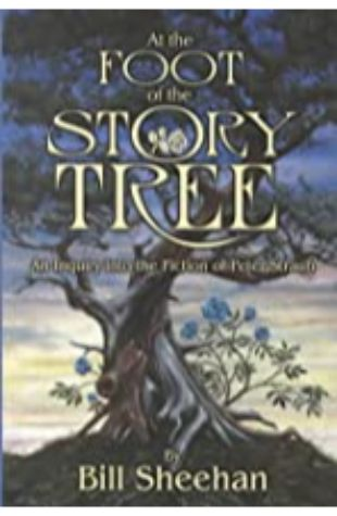 At the Foot of the Story Tree: An Inquiry into the Fiction of Peter Straub Bill Sheehan