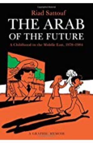 Arab of the Future: A Childhood in the Middle East, 1978–1984: A Graphic Memoir by Riad Sattouf