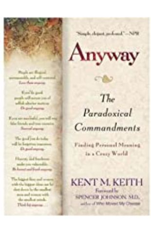 Anyway: The Paradoxical Commandments: Finding Personal Meaning in aCrazy World by Kent M. Keith