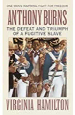 Anthony Burns: The Defeat and Triumph of a Fugitive Slave by Virginia Hamilton