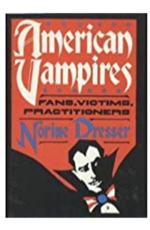 American Vampires: Fans, Victims, Practitioners Norine Dresser