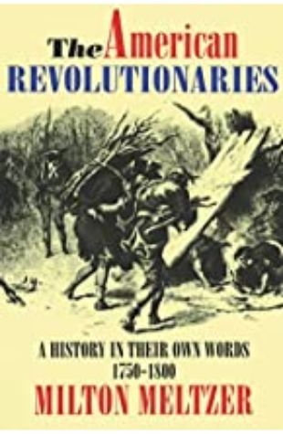 American Revolutionaries: A History in Their Own Words 1750-1800 Milton Meltzer