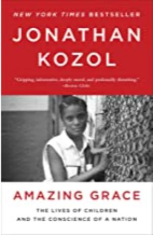 Amazing Grace: The Lives of Children and the Conscience of a Nation by Jonathan Kozol