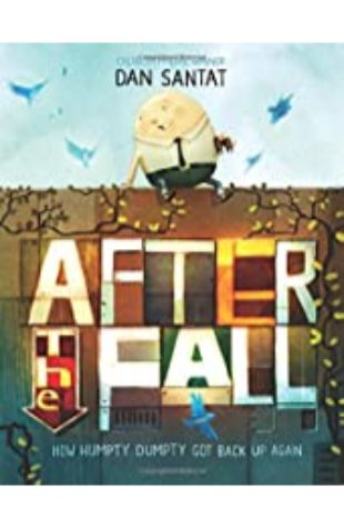 After the Fall: How Humpty Dumpty Got Back Up Again by Dan Santat