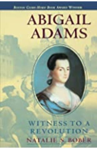 Abigail Adams: Witness to a Revolution by Natalie S. Bober