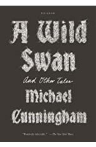 A Wild Swan Michael Cunningham