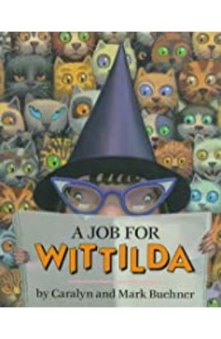 A Job for Wittilda by Caralyn Buehner; illustrated by Mark Buehner