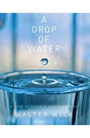 A Drop of Water: A Book of Science and Wonder with photographs by Walter Wick