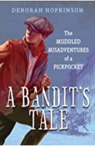 A Bandit's Tale: The Muddled Misadventures of a Pickpocket Deborah Hopkinson