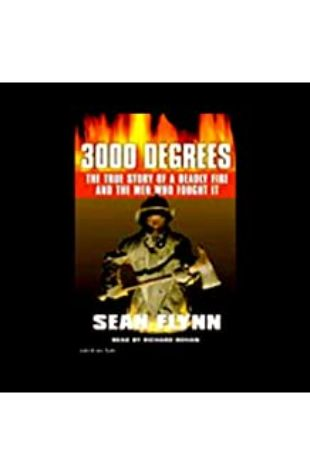 3000 Degrees: The True Story of a Deadly Fire and the Men Who Fought It by Sean Flynn