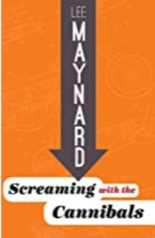 Screaming with the Cannibals Lee Maynard