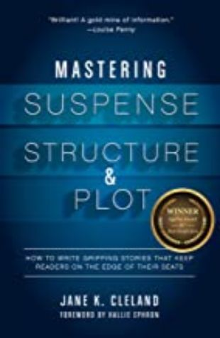 Mastering Suspense, Structure, and Plot: How to Write Gripping Stories that Keep Readers on the Edge of Their Seats by Jane K. Cleland
