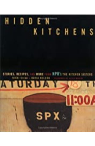 Hidden Kitchens: Stories, Recipes, and More From NPR's The Kitchen Sisters by Davia Nelson and Nikki Silva
