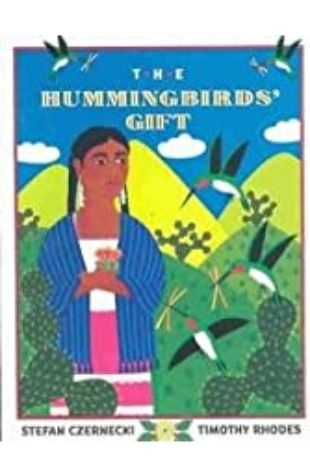 The Hummingbird's Gift Stefan Czernecki and Timothy Rhodes
