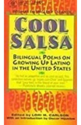 Cool Salsa: Bilingual Poems on Growing Up Latino in the United States Lori Marie Carlson (ed.)
