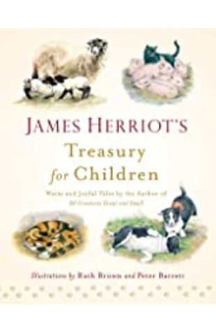James Herriot's Treasury for Children: Warm and Joyful Tales by the Author of All Creatures Great and Small by James Herriot