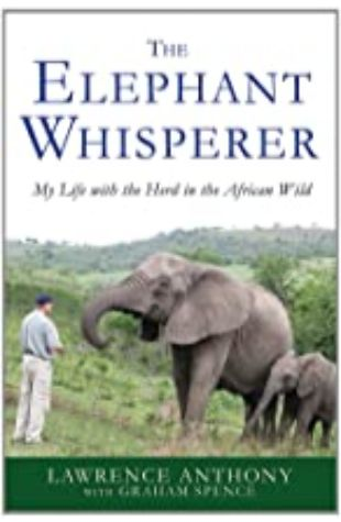 The Elephant Whisperer: My Life With the Herd in the African Wild by Lawrence Anthony and Graham Spence