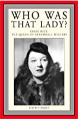 Who Was That Lady? Craig Rice: The Queen of Screwball Mystery Jeffrey Marks