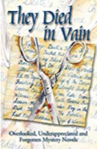 They Died in Vain: Overlooked, Underappreciated, and Forgotten Mystery Novels by Jim Huang