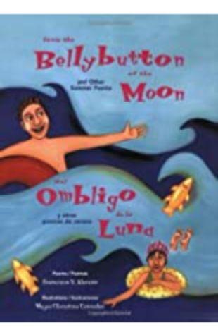 From the Bellybutton of the Moon: And Other Summer Poems / Del Ombligo de la Luna: Y Otros Poemas de Verano Francisco X. Alarcón