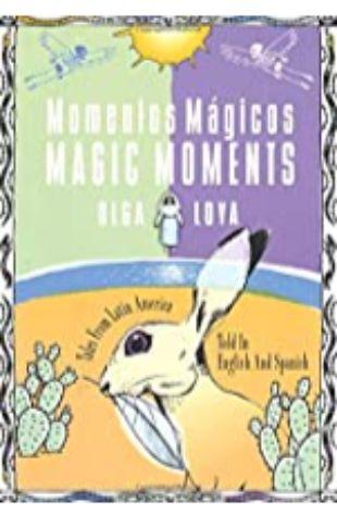 Momentos Magicos: Tales from Latin America Told in English and Spanish Olga Loya
