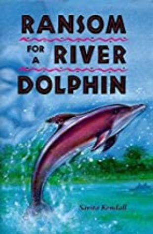 Ransom for a River Dolphin Sarita Kendall