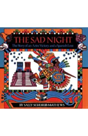 The Sad Night: The Story of an Aztec Victory and a Spanish Loss Sally Schofer Mathews