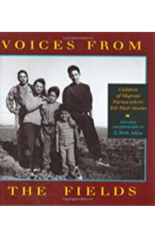 Voices from the Fields : Children of Migrant Farmworkers Tell Their Stories S. Beth Atkin