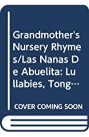 Las nanas de abuelita / Grandmother's Nursery Rhymes Nelly Palacio Jaramillo