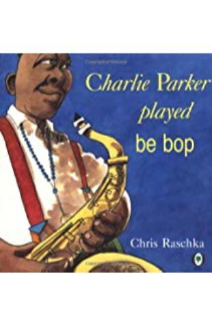 Charlie Parker Played Be-Bop Chris Raschka
