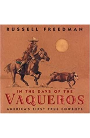 In the Days of the Vaqueros: America's First True Cowboys Russell Freedman