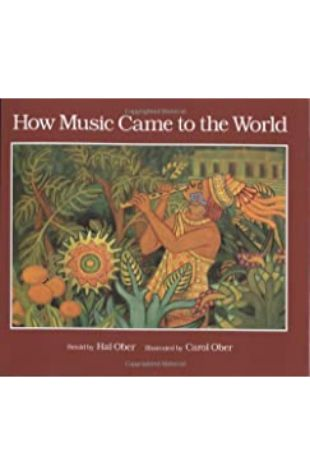 How Music Came to the World: An Ancient Mexican Myth Hal Ober