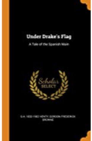Under Drake's Flag G.A. Henty