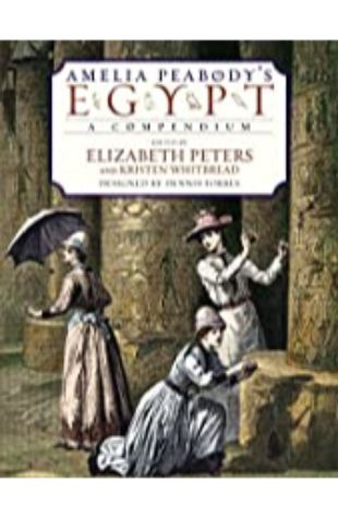 Amelia Peabody's Egypt: A Compendium by Elizabeth Peters and Kristen Whitbread
