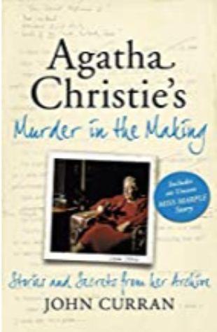 Agatha Christie: Murder in the Making John Curran