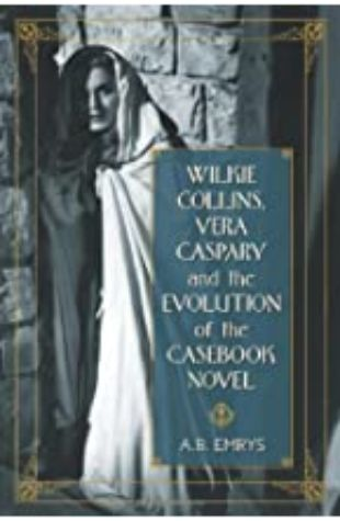 Wilkie Collins, Vera Caspary & the Evolution of the Casebook Novel A. B. Emrys