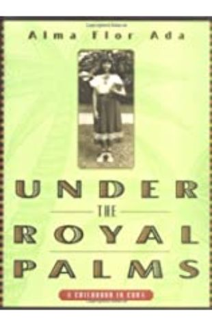 Under The Royal Palms: A Childhood in Cuba Alma Flor Ada