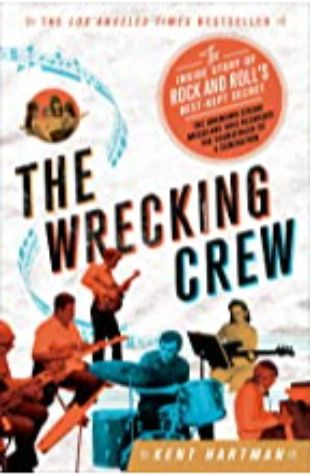 THE WRECKING CREW: THE INSIDE STORY OF ROCK AND ROLL'S BEST-KEPT SECRET by Kent Hartman