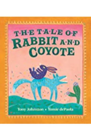 The Tale of Rabbit and Coyote Tony Johnston