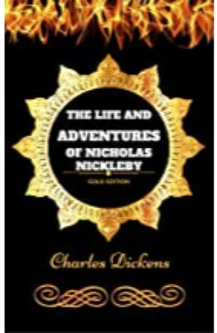 The Life and Adventures of Nicholas Nickelby by Charles Dickens