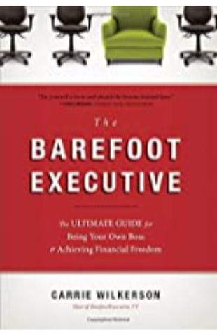 The Barefoot Executive: The Ultimate Guide for Being Your Own Boss and Achieving Financial Freedom by Carrie Wilkerson