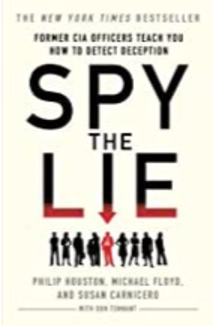 SPY THE LIE: FORMER CIA OFFICERS TEACH YOU HOW TO DETECT DECEPTION by Philip Houston, Michael Floyd, Susan Carnicero, and Don Tennant